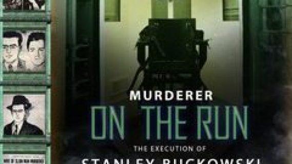 Murderer on the run…the execution of Stanley Buckowski