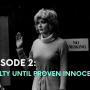 Episode Two: Guilty until Proven Innocent