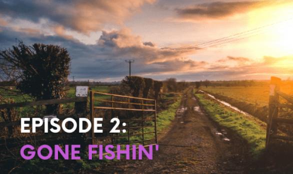 "Episode Two – ""Gone Fishin!"""