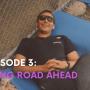 Episode Three – Long Road Ahead